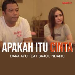 Download Lagu Dara Ayu Apakah Itu Cinta (feat. Bajol Ndanu).mp3