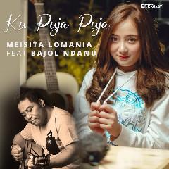 Download Lagu Meisita Lomania Ku Puja Puja (feat. Bajol Ndanu).mp3