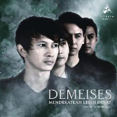 Demeises - Mendekatlah Lebih Dekat