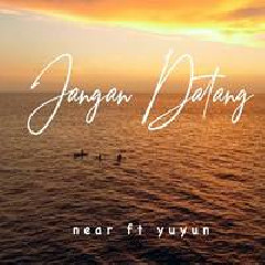 Near - Jangan Datang Feat Yuyun