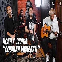 Mp3 Noah X Judika - Cobalah Mengerti