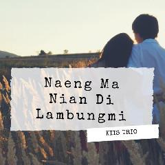 Kiis Trio - Naeng Ma Nian Di Lambungmi