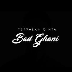 Bad Ghani - Tersalah Cinta