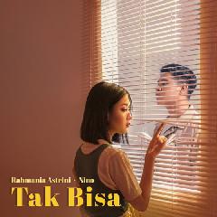 Download Rahmania Astrini & Nino - Tak Bisa Mp3