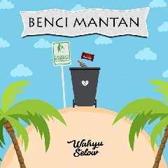 Download Wahyu Selow - Benci Mantanmu Mp3