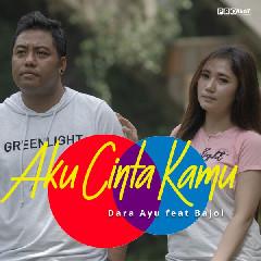 Download Dara Ayu - Aku Cinta Kamu (feat. Bajol Ndanu) Mp3