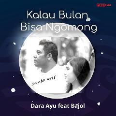 Download Dara Ayu - Kalau Bulan Bisa Ngomong (feat. Bajol Ndanu) Mp3
