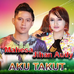 Download Mahesa ft. Jihan Audy - Aku Takut.mp3   Laguku