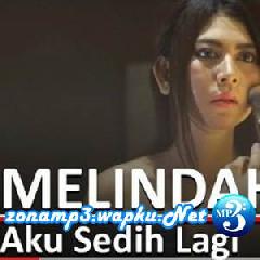 Download Melindah - Aku Sedih Sayang.mp3   Laguku